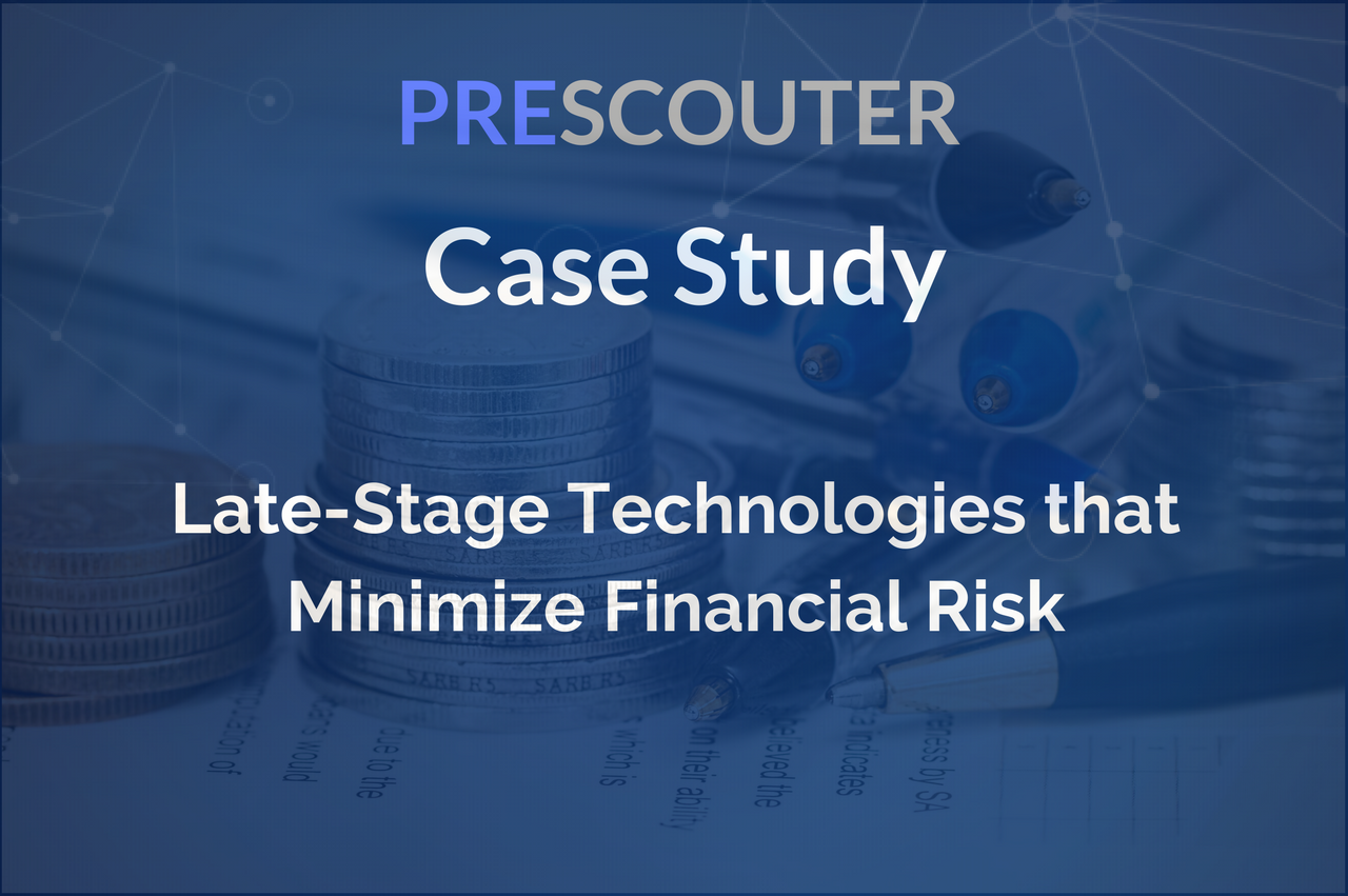 PreScouter Case Study: Late-Stage Technologies that Minimize Financial Risk
