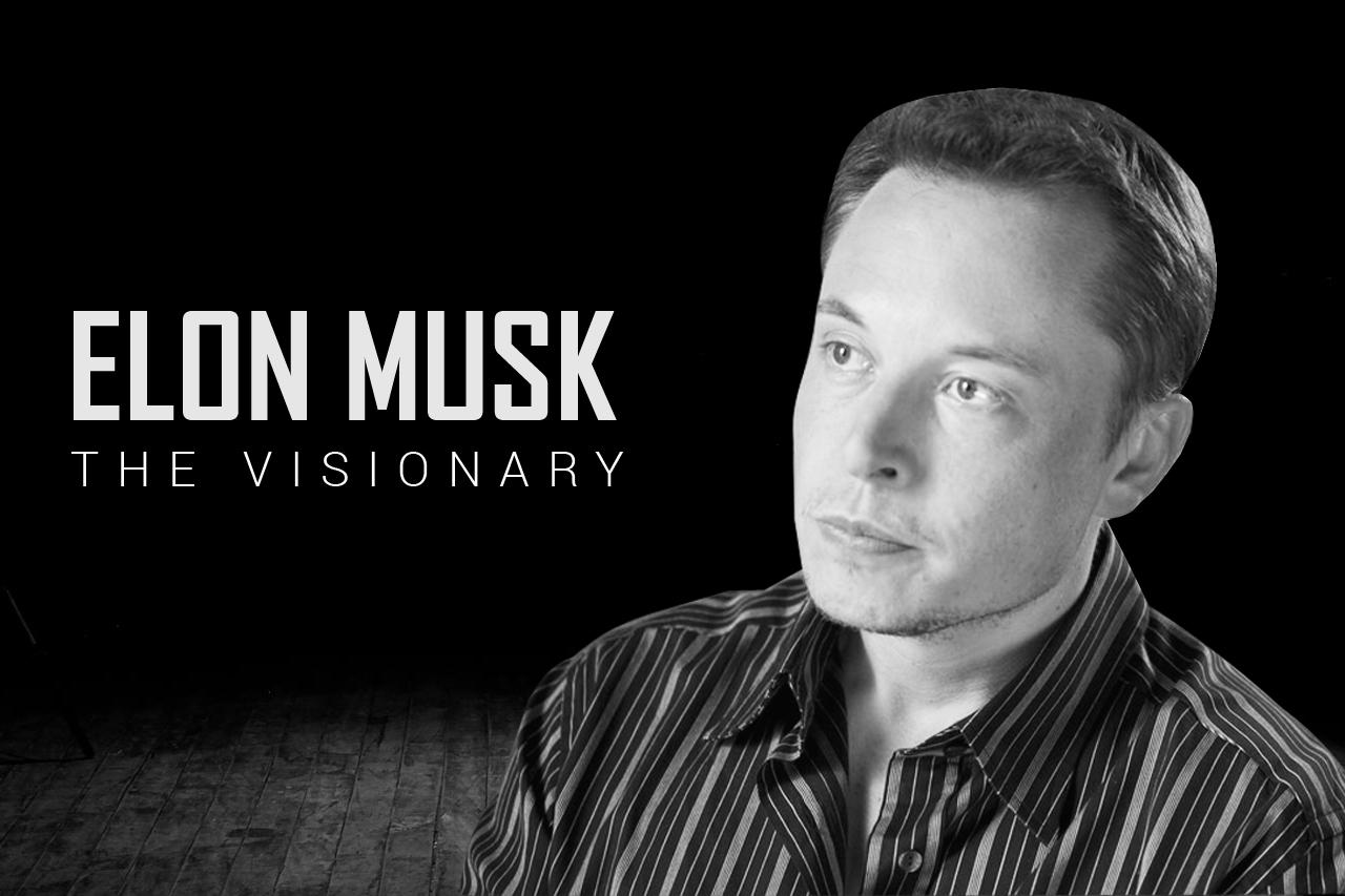 ELON MUSK: THE VISIONARY